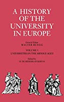 A History of the University in Europe: Volume 1, Universities in the Middle Ages (A History of the University in Europe, Series Number 1)