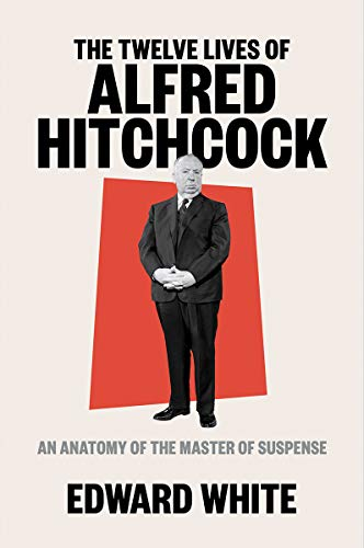 Image of The Twelve Lives of Alfred Hitchcock: An Anatomy of the Master of Suspense