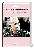 Wer war Genaral Qassem Soleimani?: Terrorist oder Freiheitskaempfer?