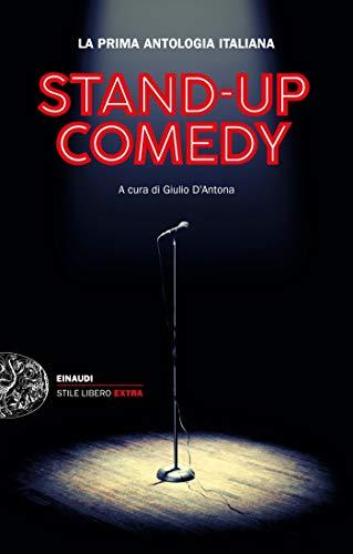 Stand-up Comedy: La prima antologia italiana (Einaudi. Stile libero extra)