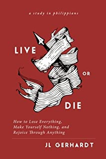 Live or Die: How to Lose Everything, Make Yourself Nothing, and Rejoice Through Anything