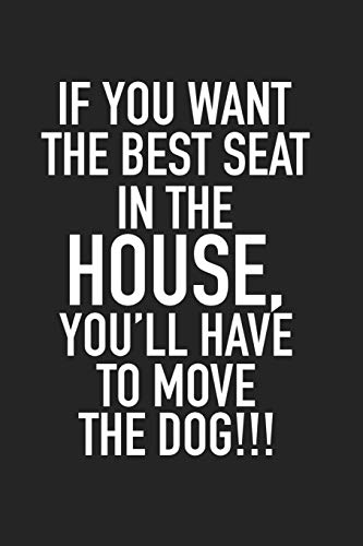 If You Want The Best Seat In The House… You'll Have To Move The Dog: A 6x9 Inch Matte Softcover Journal Notebook With 120 Blank Lined Pages And A Funny Animal Loving Pet Dog Owner Cover Slogan