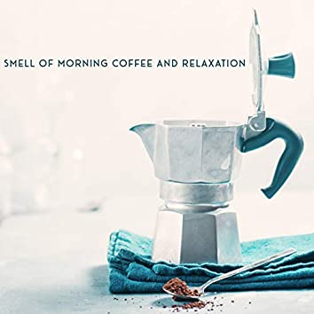 Smell of Morning Coffee and Relaxation - Collection of Soft Jazz That Sounds Perfect on Lazy Weekend Mornings, Breakfast in Bed, Relaxing Moments, Calming Song