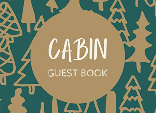 CABIN GUEST BOOK: Guest Entry Pages & Sign In Prompts, Welcome to our Cabin, Mountain Home, Guest Comment Book, and Stylish Way to Receive Feedback from Your Guests.