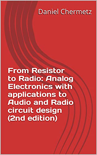 From Resistor to Radio: Analog Electronics with applications to Audio and Radio circuit design (2nd edition) (English Edition)