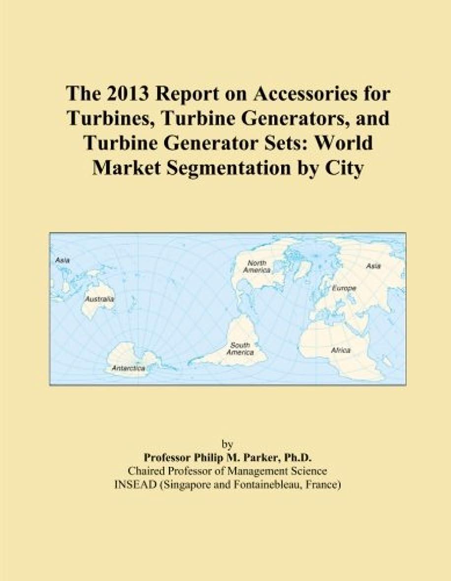 送信するすき添加The 2013 Report on Accessories for Turbines, Turbine Generators, and Turbine Generator Sets: World Market Segmentation by City