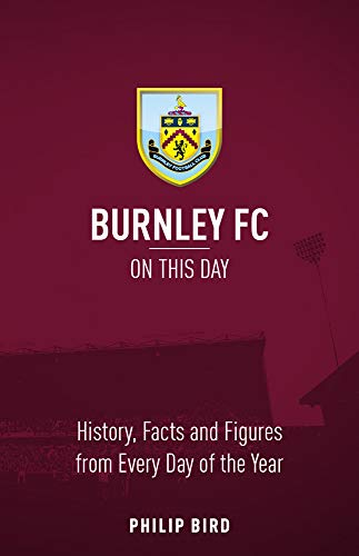 Burnley FC On This Day: History, Facts & Figures from Every Day of the Year