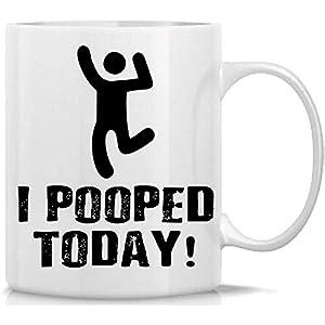 I Pooped Today Taza divertida El mejor regalo de taza para los amantes de la caca Novedad divertida Taza inspirada de 11 onzas de café Regalo increíble para todos por Hot Ass Tees
