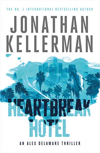 Heartbreak Hotel (Alex Delaware series, Book 32): A twisting psychological thriller (English Edition)