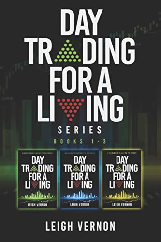 Compare Textbook Prices for Day Trading for a Living Series, Books 1-3: 5 Expert Systems to Navigate the Stock Market, Investing Psychology for Beginners, A Beginner's Guide to FOREX  ISBN 9781730949159 by Vernon, Leigh