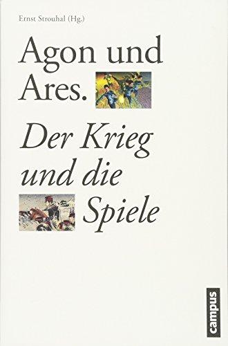 Agon und Ares: Der Krieg und die Spiele (Schauplätze der Evidenz, 3)