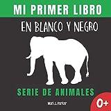 Mi Primer Libro En Blanco Y Negro - Serie De Animales.: Regalo para recién nacidos. Libro contrastan...