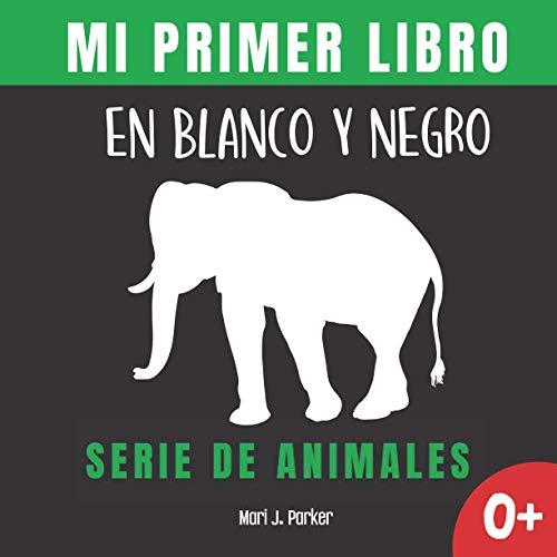 Mi Primer Libro En Blanco Y Negro - Serie De Animales.: Regalo para recién nacidos. Libro contrastante con ilustraciones para estimular al bebé. ... 0 a 6 meses. (Educación sensorial para bebés)