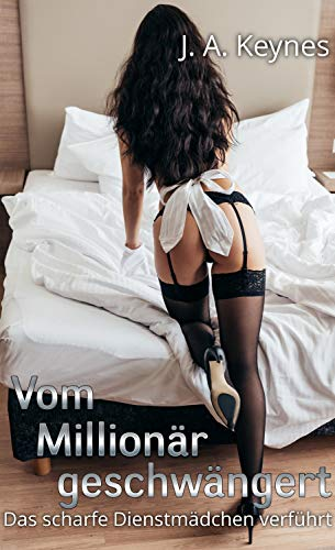 Vom Millionär geschwängert: Das scharfe Dienstmädchen verführt
