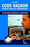 Code Vagnon - Certificat restreint de radiotéléphoniste des services mobiles maritime et fluvial - Plaisancier-Vagnon éditions - 15/02/2013