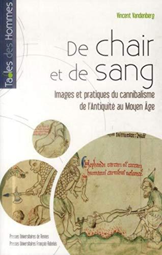 De chair et de sang: Images et pratiques du cannibalisme de l'Antiquité au Moyen Age