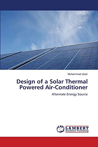 Design of a Solar Thermal Powered Air-Conditioner: Alternate Energy Source
