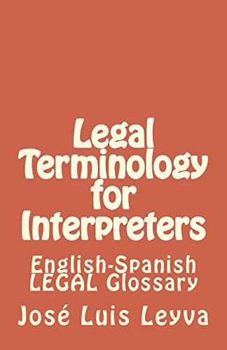 Legal Terminology for Interpreters: English-Spanish LEGAL Glossary