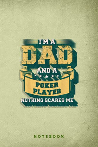 Mens I'm A Dad And Poker Player Nothing Scares Me Gift Funny Retro Vintage Design Notebook Journal: Father's Day Dad from Daughter Son Wife for Daddy ... gift for fahters day - 6x9 Inch 120 Pages
