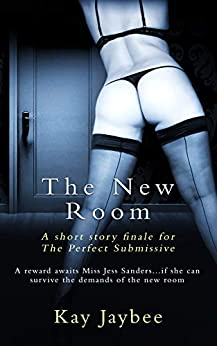 The New Room: An Erotic BDSM Short Story (The Perfect Submissive Book 4) by [Kay Jaybee]