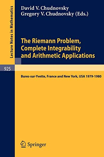 The Riemann Problem, Complete Integrability and Arithmetic Applications: Proceedings of a Seminar Held at the Institut Des Hautes Etudes ... and at Columbia University, Ny, USA 1979-1980