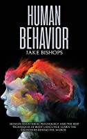 Human Behavior: Human Behavioral Psychology and the Best Techniques of Body Language. Learn the Mysteries behind the Words
