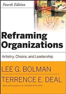 Reframing Organizations: Artistry, Choice and Leadership by Lee G. Bolman (2008-08-15)