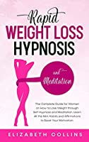Rapid Weight Loss Hypnosis and Meditation: The Complete Guide for Women on How to Lose Weight through Self-Hypnosis and Meditation. Learn All the Mini Habits and Affirmations to Boost Your Motivation.