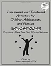 Assessment and Treatment Activities for Children, Adolescents and Families Volume Three: Practitioners Share Their Most Effective Techniques