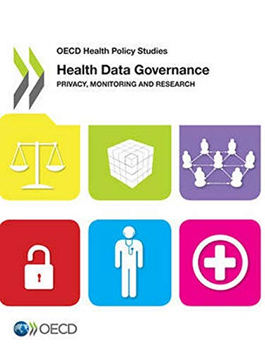 Health Data Governance Privacy, Monitoring And Research: OECD Health Policy Studies