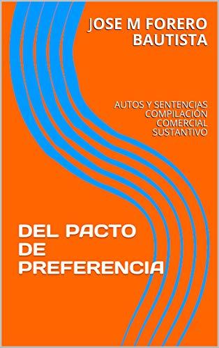 DEL PACTO DE PREFERENCIA: AUTOS Y SENTENCIAS COMPILACIÓN COMERCIAL SUSTANTIVO (BIBLIOTECA JURÍDICA - COMERCIAL)