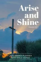 2020 Weekly Planner With Bible Verses Arise and Shine Isaiah 60:1: Christian Agenda and Organizer for Men and Women of Faith | Dated Week and Monthly Spreads | Scripture Quotes and Notes Pages
