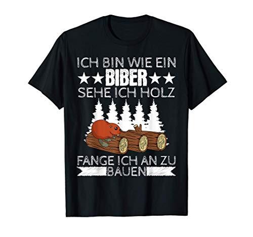 Ich bin wie ein Biber sehe ich Holz Tischler Wald Holz T-Shirt