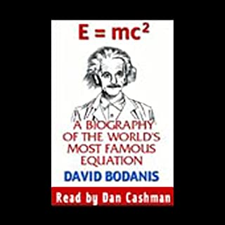 E=mc2     A Biography of the World's Most Famous Equation              By:                                                                                                                                 David Bodanis                               Narrated by:                                                                                                                                 Dan Cashman                      Length: 6 hrs and 49 mins     543 ratings     Overall 4.3