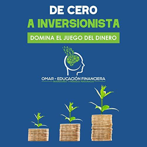 De Cero a Inversionista [From Zero to Investor] Audiobook By Omar Educación Financiera cover art