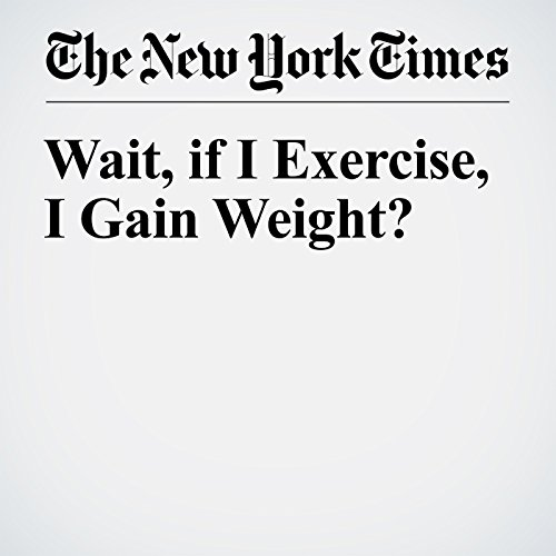 Wait, if I Exercise, I Gain Weight? audiobook cover art