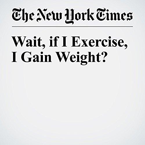 Wait, if I Exercise, I Gain Weight? cover art