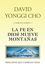 La fe en Dios mueve montañas: Principios que cambian vidas (Spanish Edition)