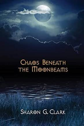 [Chaos Beneath the Moonbeams] (By (author)  Sharon G Clark) [published: June, 2015]