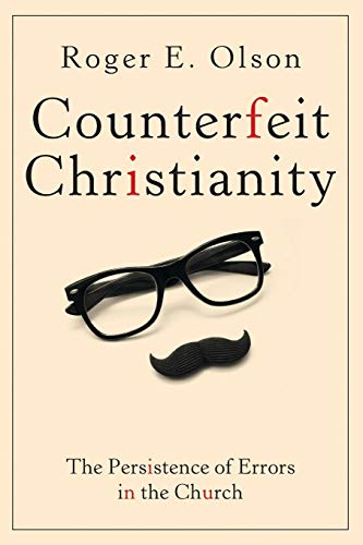 Compare Textbook Prices for Counterfeit Christianity: The Persistence of Errors in the Church  ISBN 9781426772290 by Olson, Roger E.