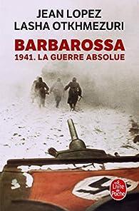 Barbarossa : 1941. La guerre absolue par Jean Lopez