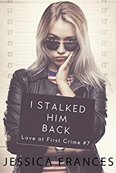 I Stalked Him Back (Love at First Crime Book 7) by [Jessica Frances]