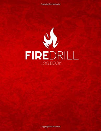 Fire Drill Log Book: Fire Alarm Safety Organiser & Log Book - For Workplace, Schools Etc | Health And Safety Compliance | Record Over 1000 Drills, Schedules, Evacuation Plan, Important Information.
