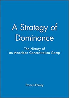 A Strategy of Dominance: The History of an American Concentration Camp
