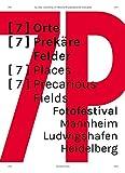 [7P]: [7] ORTE [7] PREKÄRE FELDER: 6. Fotofestival Mannheim-Ludwigshafen-Heidelberg (Taschenbuch)
