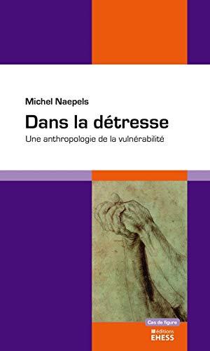 Dans la détresse: Une anthropologie de la vulnérabilité