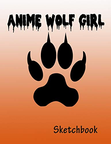 """Anime Wolf Girl : Sketchbook - Sketch Book for drawing and sketching - Cute Drawing Book - Blank Drawing Paper - 