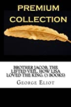 Brother Jacob, The Lifted Veil, How Lisa Loved The King. (3 Books) George Eliot