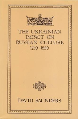 The Ukrainian Impact on Russian Culture 1750-1850 (Canadian Library in Ukrainian Studies)
