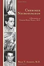 Cherokee Neurosurgeon: A Biography of Charles Byron Wilson, M.D.